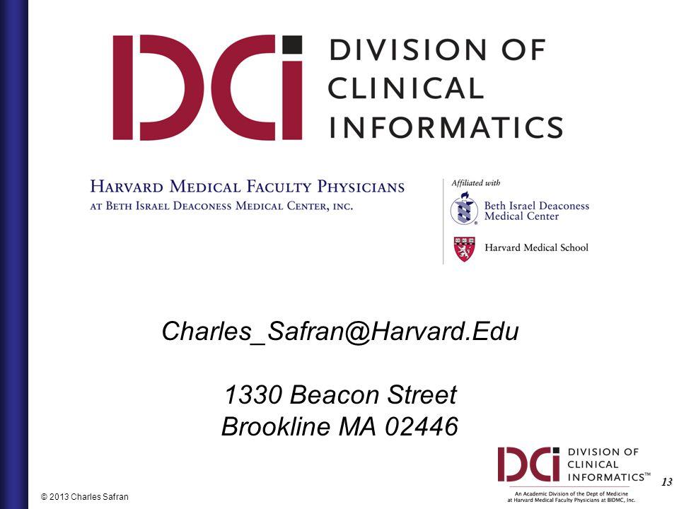 13 © 2013 Charles Safran Charles_Safran@Harvard.Edu 1330 Beacon Street Brookline MA 02446