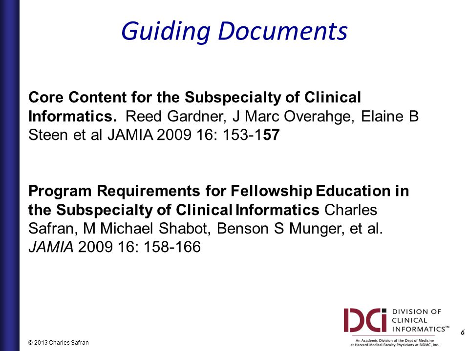 6 © 2013 Charles Safran Core Content for the Subspecialty of Clinical Informatics.
