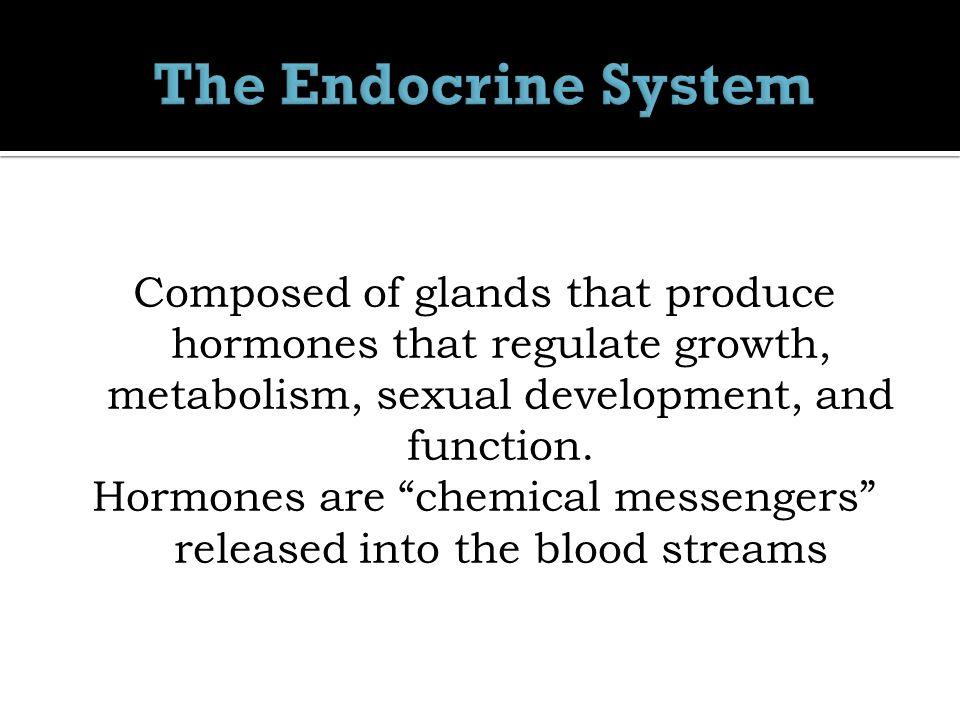 Composed of glands that produce hormones that regulate growth, metabolism, sexual development, and function.