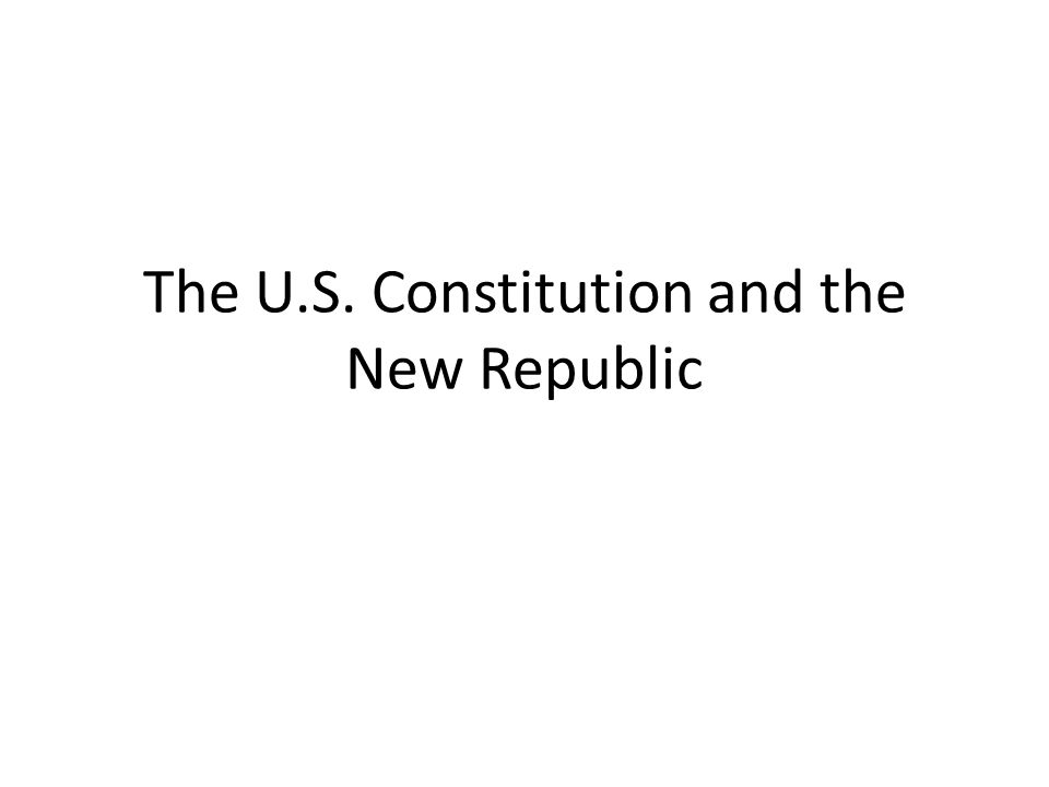 The U.S. Constitution and the New Republic