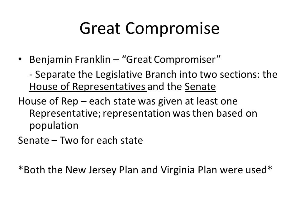 "Great Compromise Benjamin Franklin – ""Great Compromiser"" - Separate the Legislative Branch into two sections: the House of Representatives and the Sen"