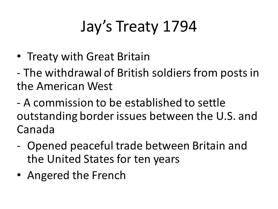 Jay's Treaty 1794 Treaty with Great Britain - The withdrawal of British soldiers from posts in the American West - A commission to be established to s