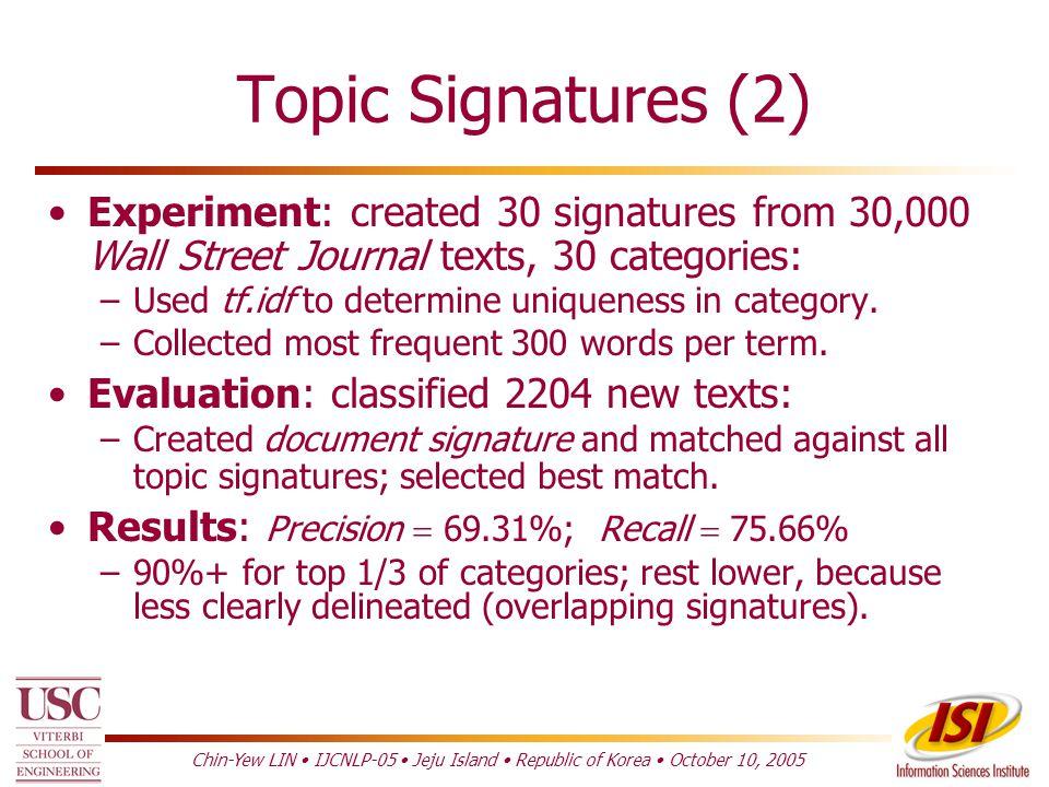 Chin-Yew LIN IJCNLP-05 Jeju Island Republic of Korea October 10, 2005 Example Signatures Download topic signatures for all WordNet 1.6 noun senses: http://ixa.si.ehu.es/Ixa/resources/sensecorpus Agirre et al.