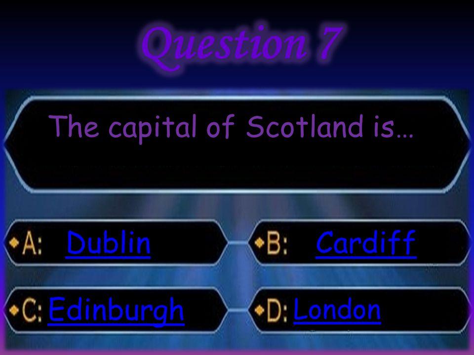 The capital of Scotland is… Dublin Edinburgh Cardiff London