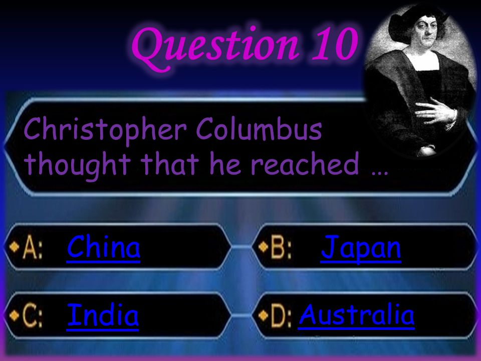 Christopher Columbus thought that he reached … China India Japan Australia