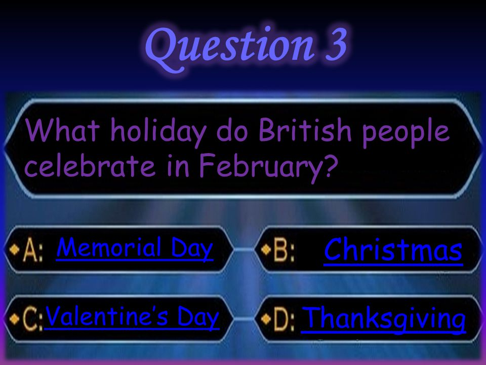 What holiday do British people celebrate in February? Memorial Day Memorial Day Valentine's Day Valentine's Day Christmas Thanksgiving