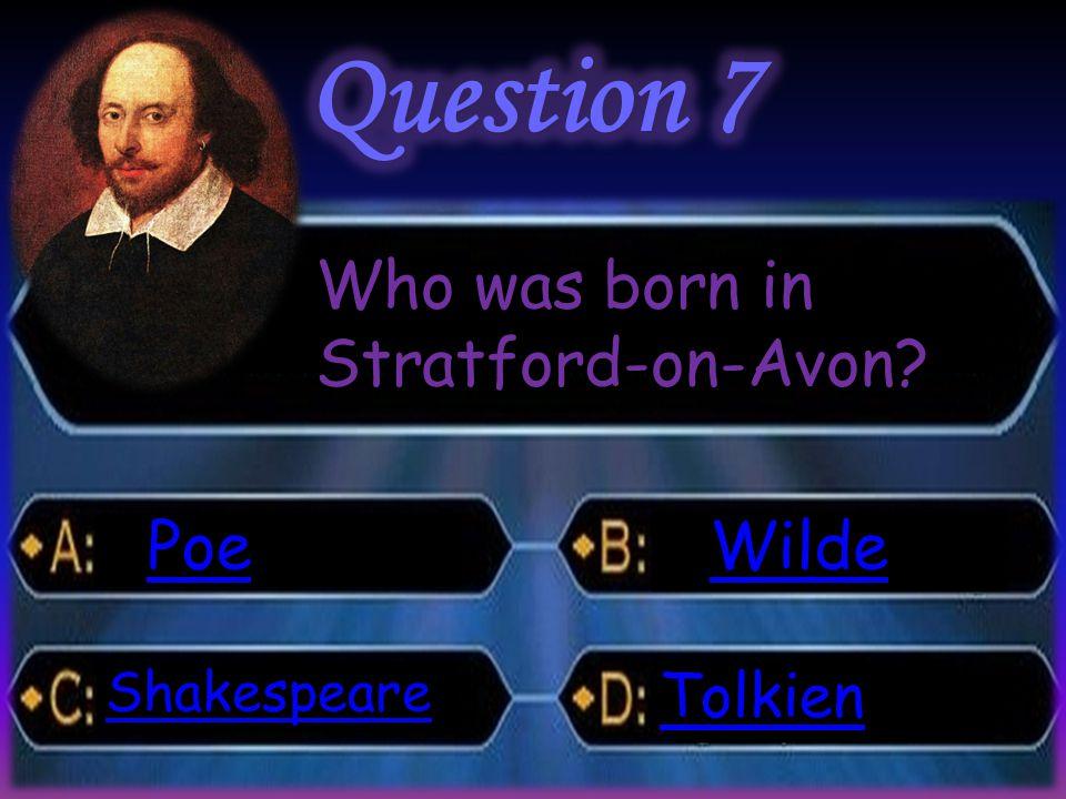 Who was born in Stratford-on-Avon Poe Shakespeare Wilde Tolkien