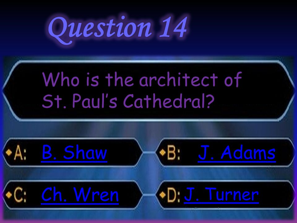 Who is the architect of St. Paul's Cathedral? B. Shaw B. Shaw Ch. Wren Ch. Wren J. Adams J. Adams J. Turner J. Turner