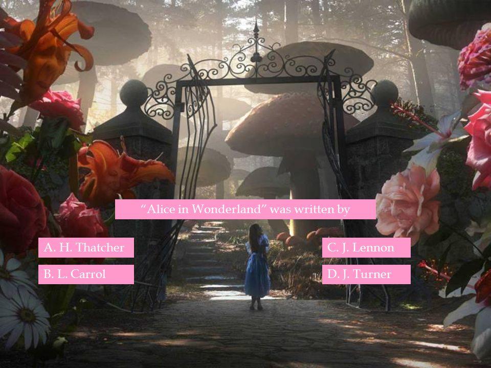 """""""Alice in Wonderland"""" was written by B. L. Carrol A. H. ThatcherC. J. Lennon D. J. Turner"""