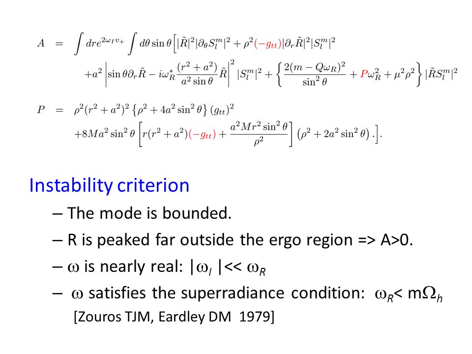Instability criterion – The mode is bounded. – R is peaked far outside the ergo region => A>0.