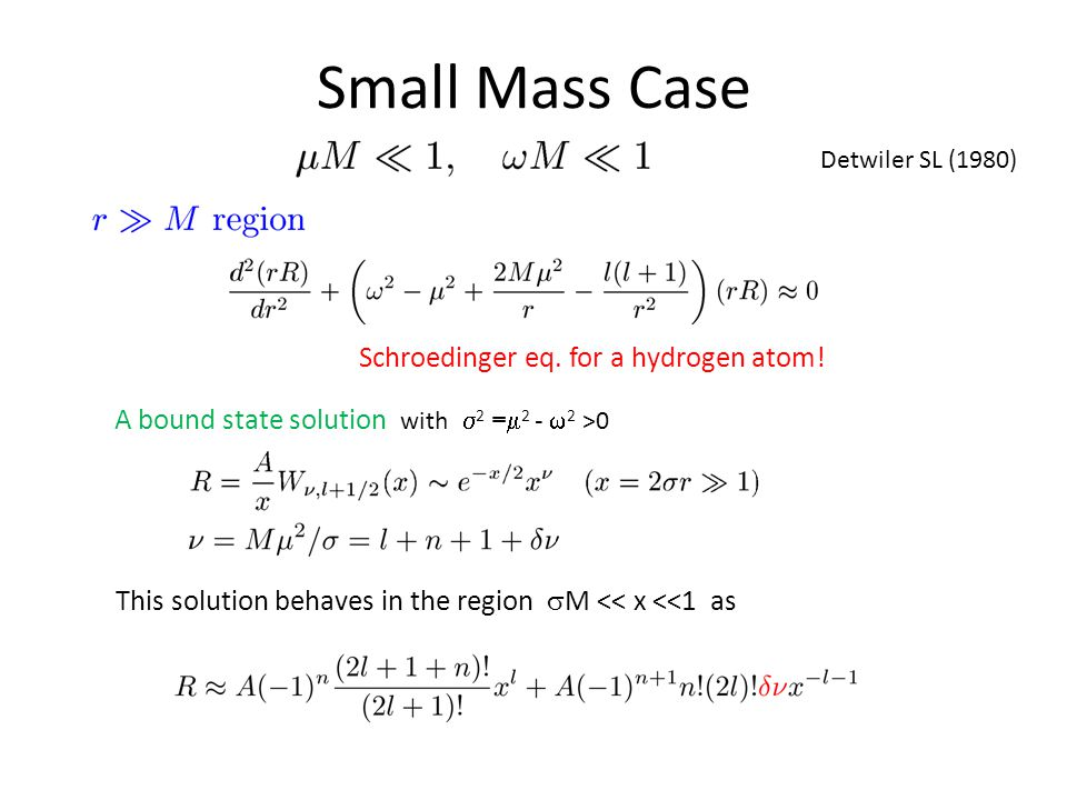 Small Mass Case A bound state solution with  2 =  2 -  2 >0 Schroedinger eq.
