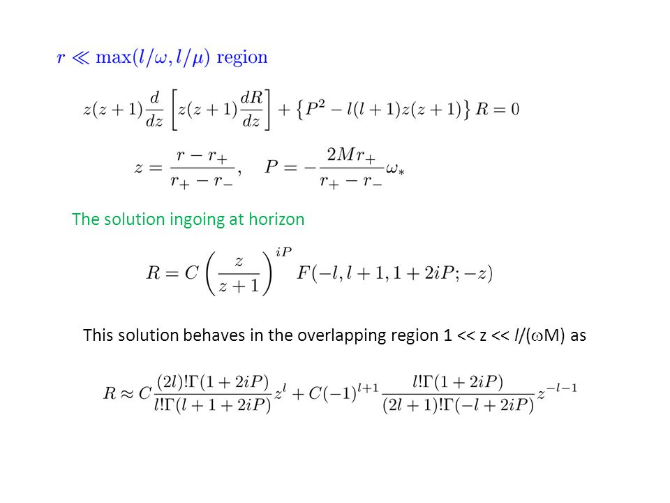 The solution ingoing at horizon This solution behaves in the overlapping region 1 << z << l/(  M) as