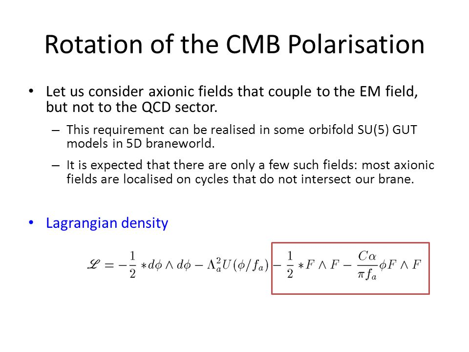 Rotation of the CMB Polarisation Let us consider axionic fields that couple to the EM field, but not to the QCD sector.