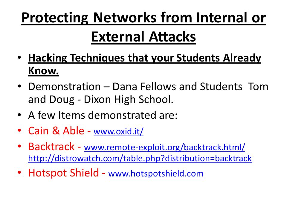 Protecting Networks from Internal or External Attacks Hacking Techniques that your Students Already Know.