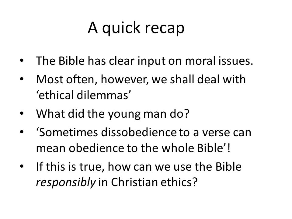 A quick recap The Bible has clear input on moral issues.