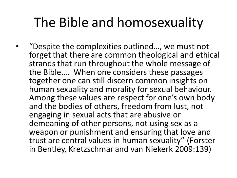 The Bible and homosexuality Despite the complexities outlined…, we must not forget that there are common theological and ethical strands that run throughout the whole message of the Bible….