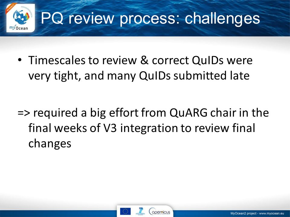 PQ review process: challenges Timescales to review & correct QuIDs were very tight, and many QuIDs submitted late => required a big effort from QuARG chair in the final weeks of V3 integration to review final changes