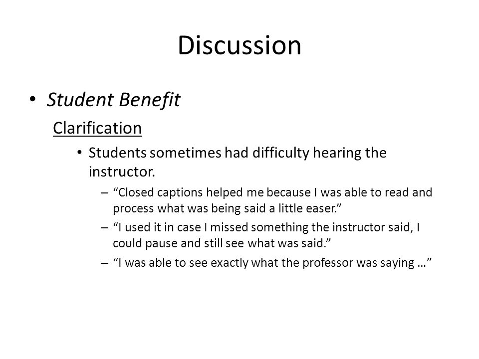 """Student Benefit Clarification Students sometimes had difficulty hearing the instructor. – """"Closed captions helped me because I was able to read and pr"""