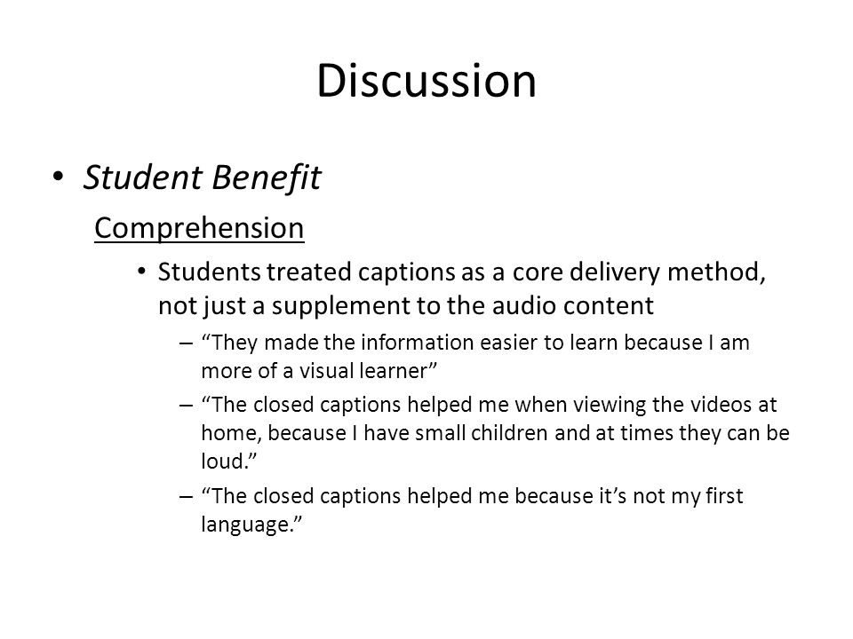 """Discussion Student Benefit Comprehension Students treated captions as a core delivery method, not just a supplement to the audio content – """"They made"""