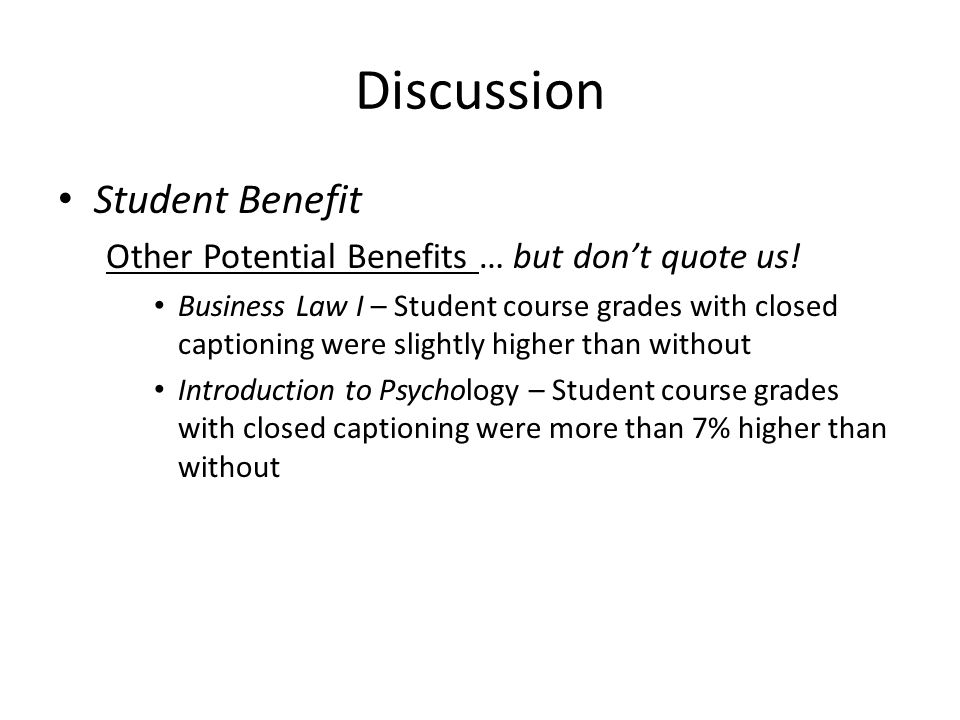 Discussion Student Benefit Other Potential Benefits … but don't quote us.