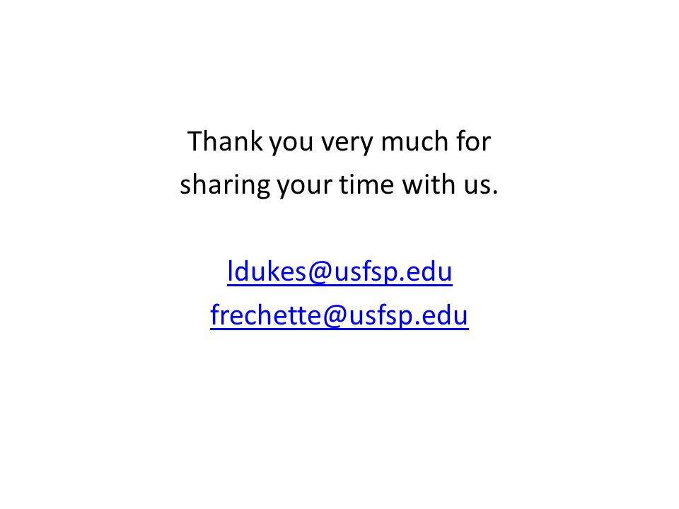 Thank you very much for sharing your time with us. ldukes@usfsp.edu frechette@usfsp.edu