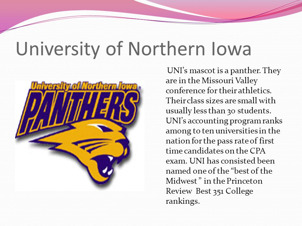 University of Northern Iowa UNI's mascot is a panther. They are in the Missouri Valley conference for their athletics. Their class sizes are small wit