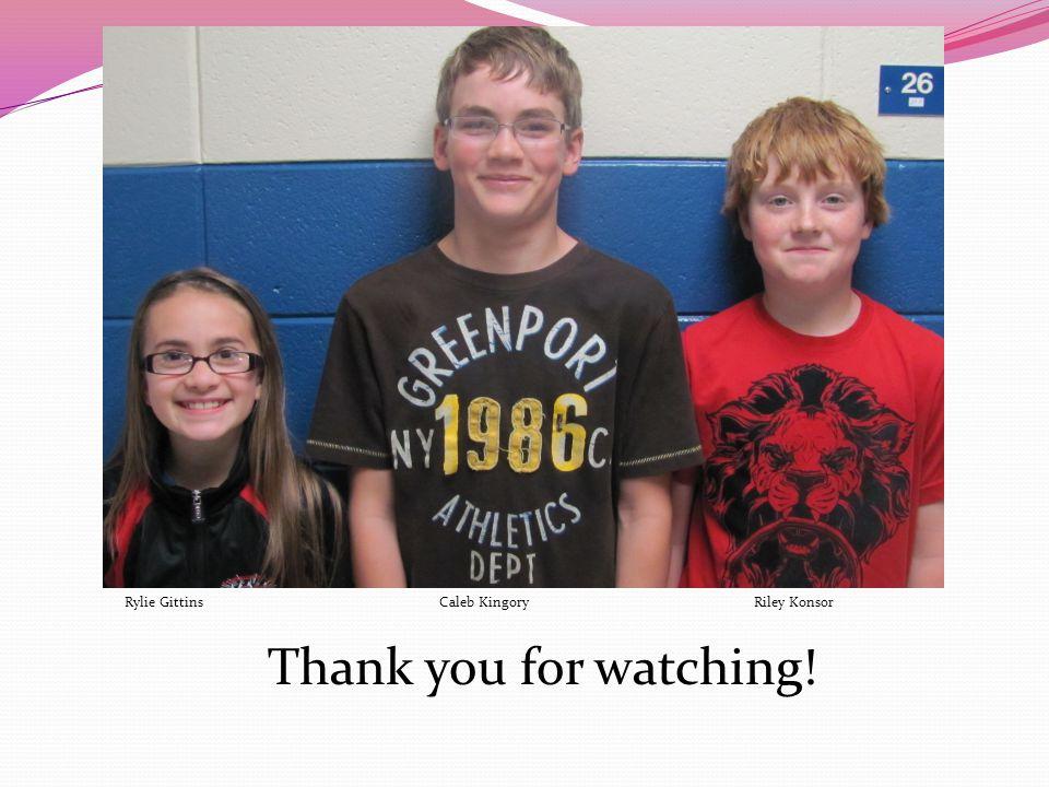Thank you for watching! Rylie GittinsCaleb KingoryRiley Konsor