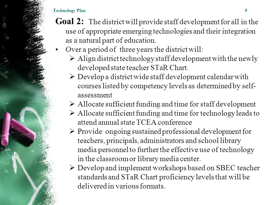 Goal 2: The district will provide staff development for all in the use of appropriate emerging technologies and their integration as a natural part of education.