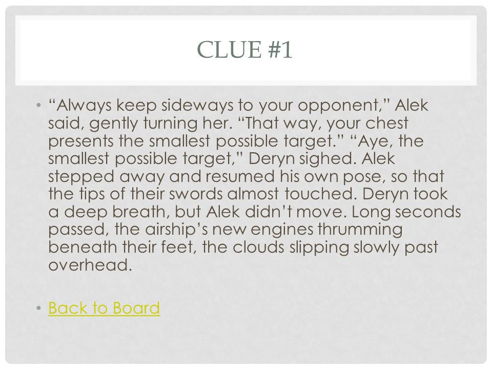 CLUE #1 Always keep sideways to your opponent, Alek said, gently turning her.