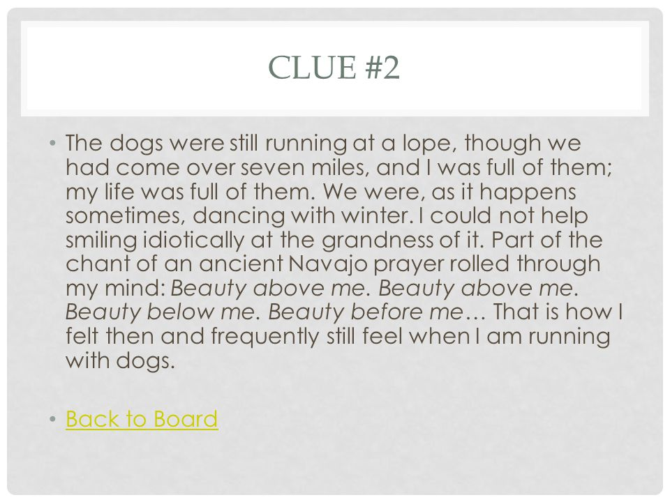 CLUE #2 The dogs were still running at a lope, though we had come over seven miles, and I was full of them; my life was full of them.