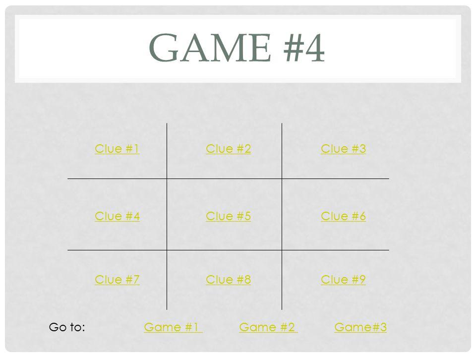 GAME #4 Clue #1Clue #2Clue #3 Clue #4Clue #5Clue #6 Clue #7Clue #8Clue #9 Go to: Game #1 Game #2 Game#3Game #1 Game #2 Game#3