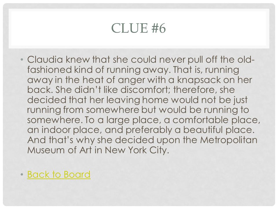 CLUE #6 Claudia knew that she could never pull off the old- fashioned kind of running away. That is, running away in the heat of anger with a knapsack