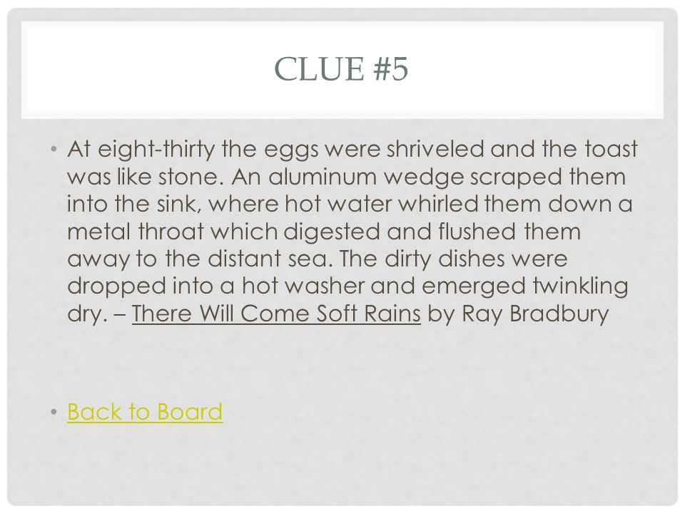 CLUE #5 At eight-thirty the eggs were shriveled and the toast was like stone.