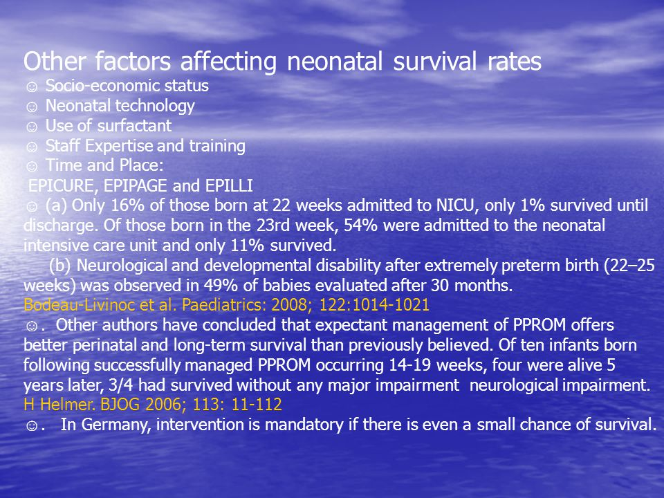 Other factors affecting neonatal survival rates ☺ Socio-economic status ☺ Neonatal technology ☺ Use of surfactant ☺ Staff Expertise and training ☺ Tim