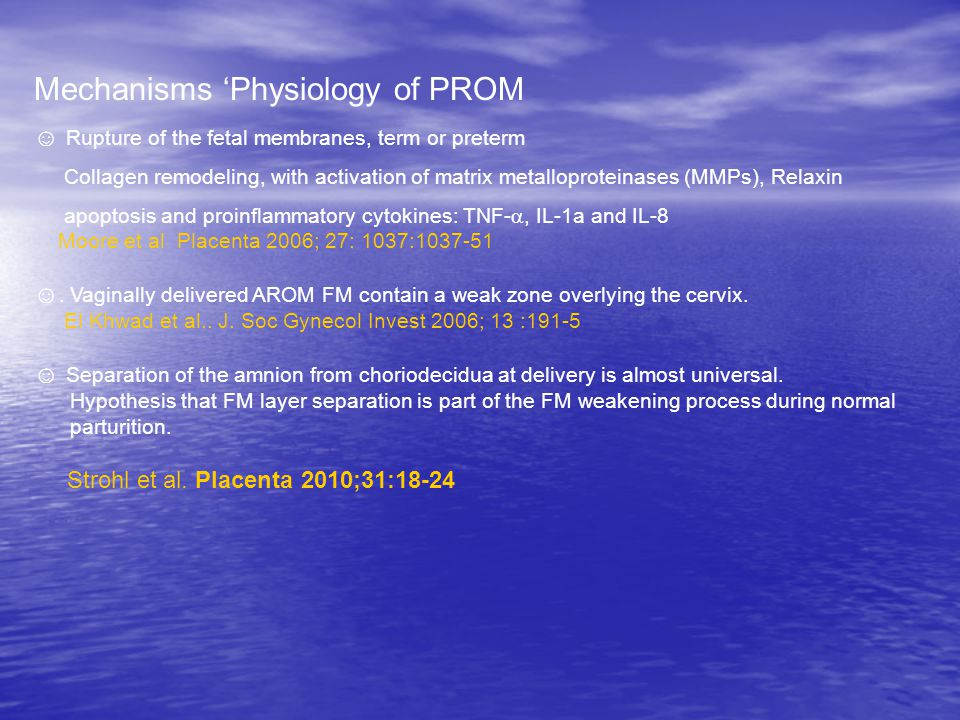 Mechanisms 'Physiology of PROM ☺ Rupture of the fetal membranes, term or preterm Collagen remodeling, with activation of matrix metalloproteinases (MM