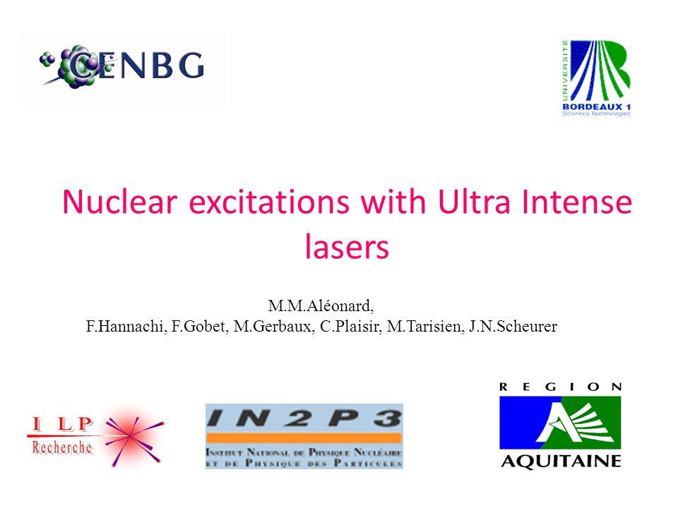 Nuclear excitations with Ultra Intense lasers M.M.Aléonard, F.Hannachi, F.Gobet, M.Gerbaux, C.Plaisir, M.Tarisien, J.N.Scheurer