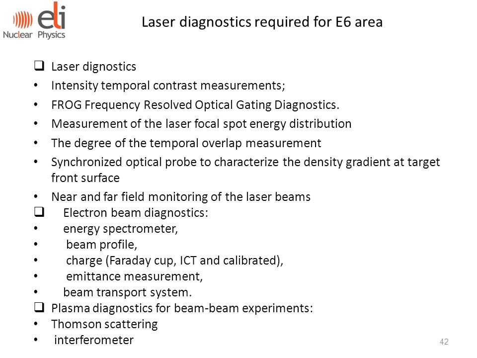 42 Laser diagnostics required for E6 area  Laser dignostics Intensity temporal contrast measurements; FROG Frequency Resolved Optical Gating Diagnostics.