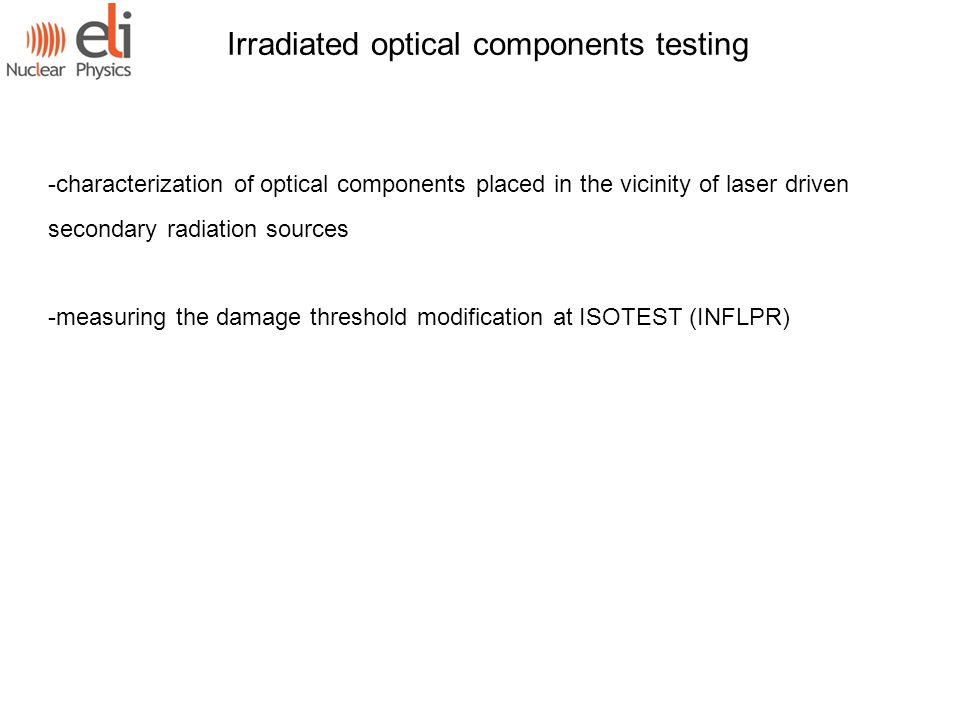 Irradiated optical components testing -characterization of optical components placed in the vicinity of laser driven secondary radiation sources -measuring the damage threshold modification at ISOTEST (INFLPR)