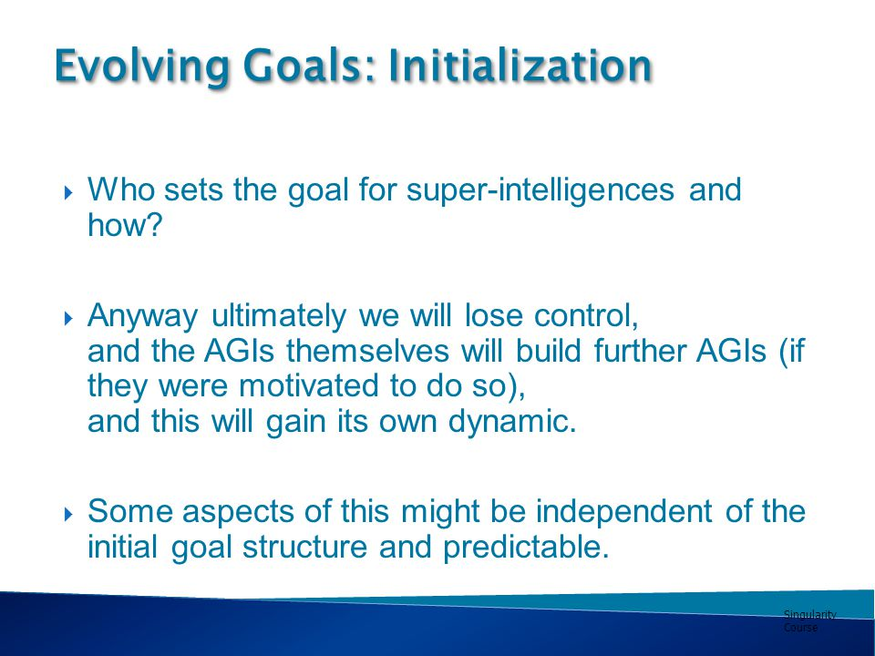 Singularity Course Evolving Goals: Initialization  Who sets the goal for super-intelligences and how.