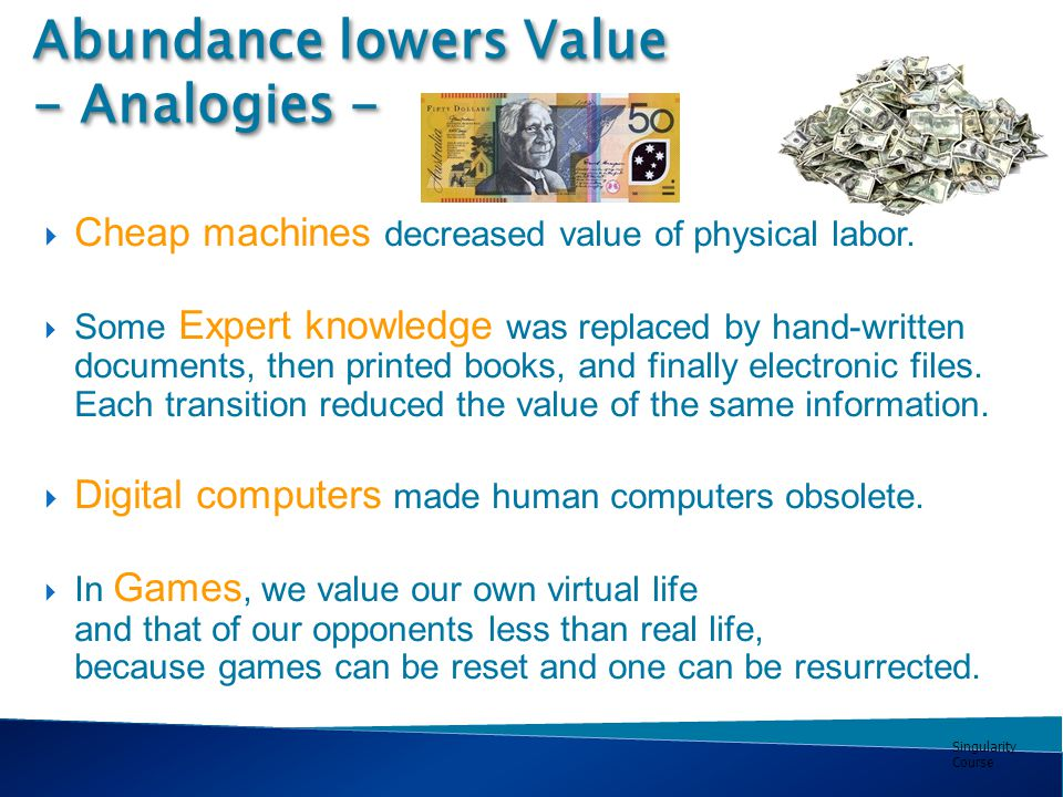 Singularity Course Abundance lowers Value - Analogies -  Cheap machines decreased value of physical labor.
