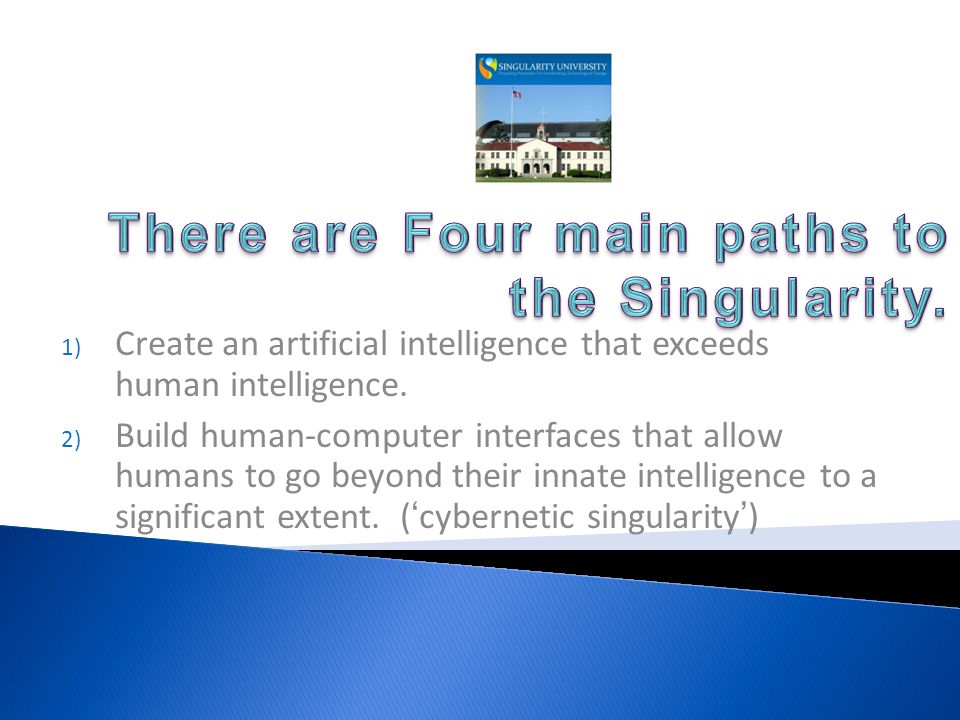 1) Create an artificial intelligence that exceeds human intelligence.