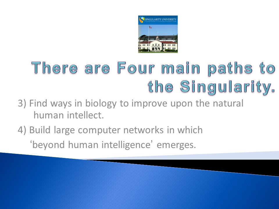 3) Find ways in biology to improve upon the natural human intellect.