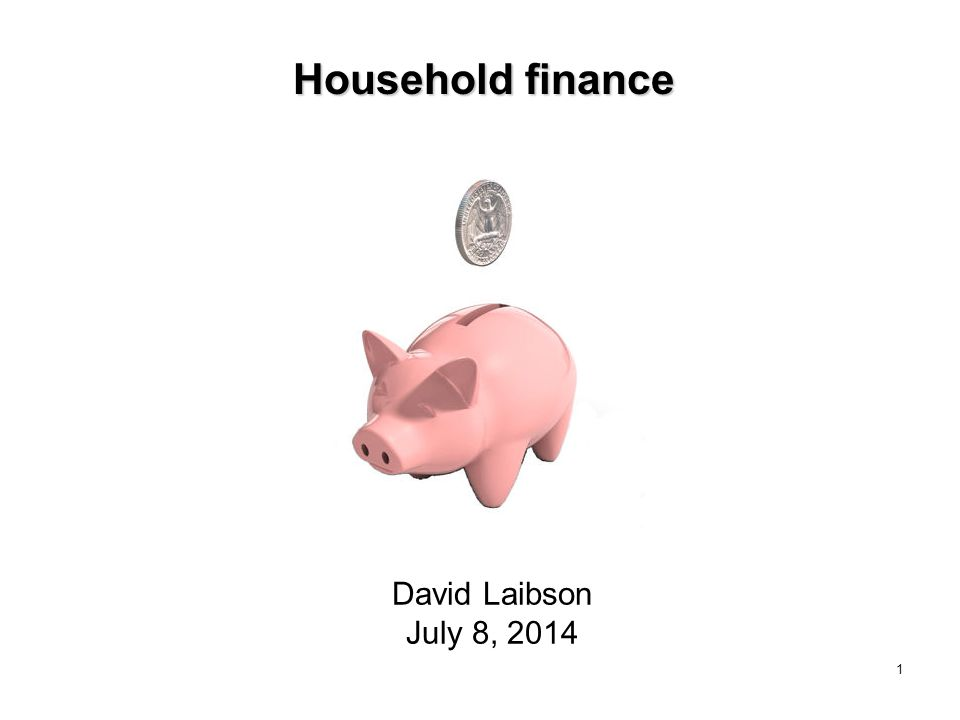 1 Household finance David Laibson July 8, 2014