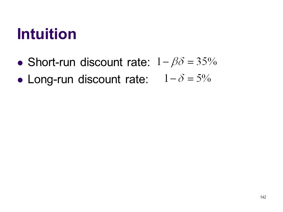 Intuition Short-run discount rate: Long-run discount rate: 142