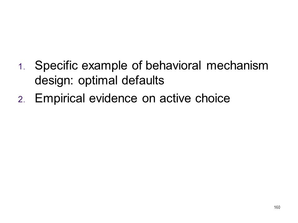 1. Specific example of behavioral mechanism design: optimal defaults 2. Empirical evidence on active choice 160