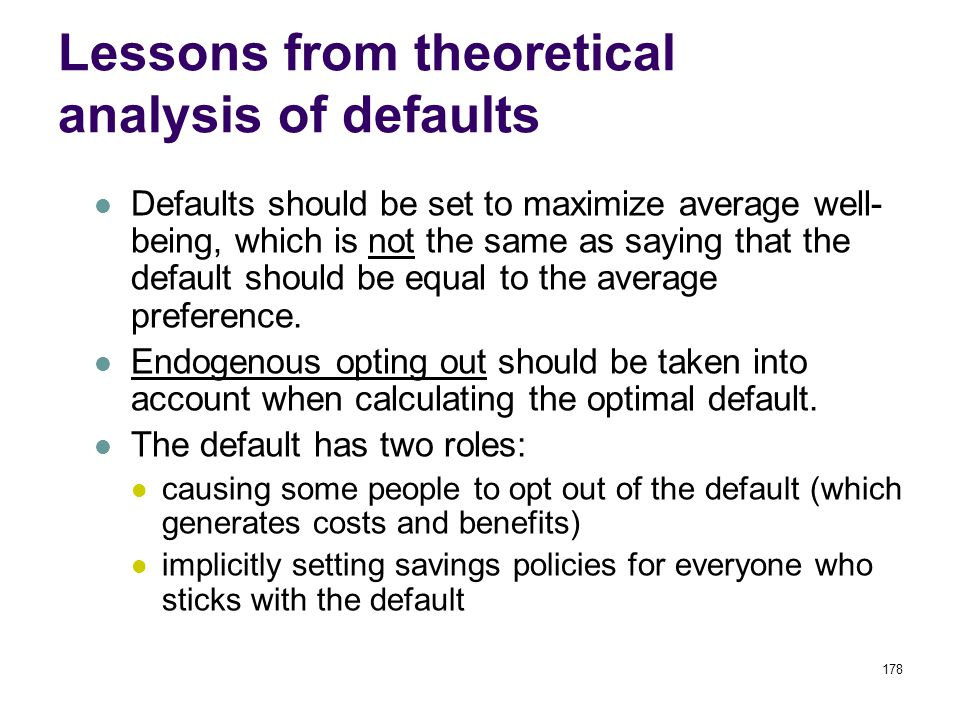178 Lessons from theoretical analysis of defaults Defaults should be set to maximize average well- being, which is not the same as saying that the default should be equal to the average preference.