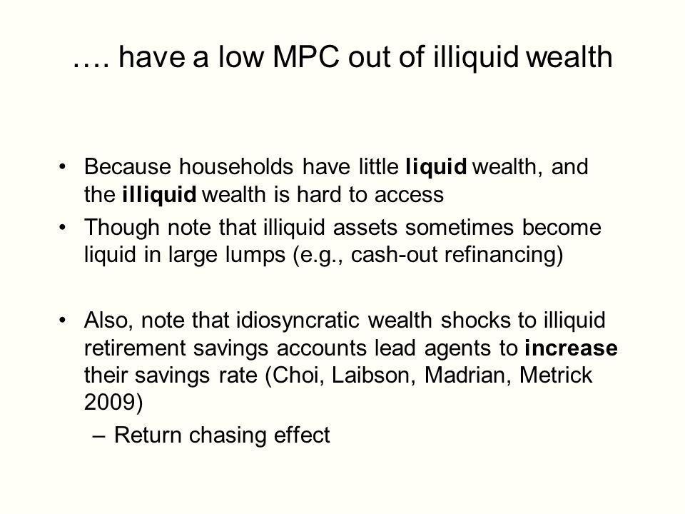 …. have a low MPC out of illiquid wealth Because households have little liquid wealth, and the illiquid wealth is hard to access Though note that illi