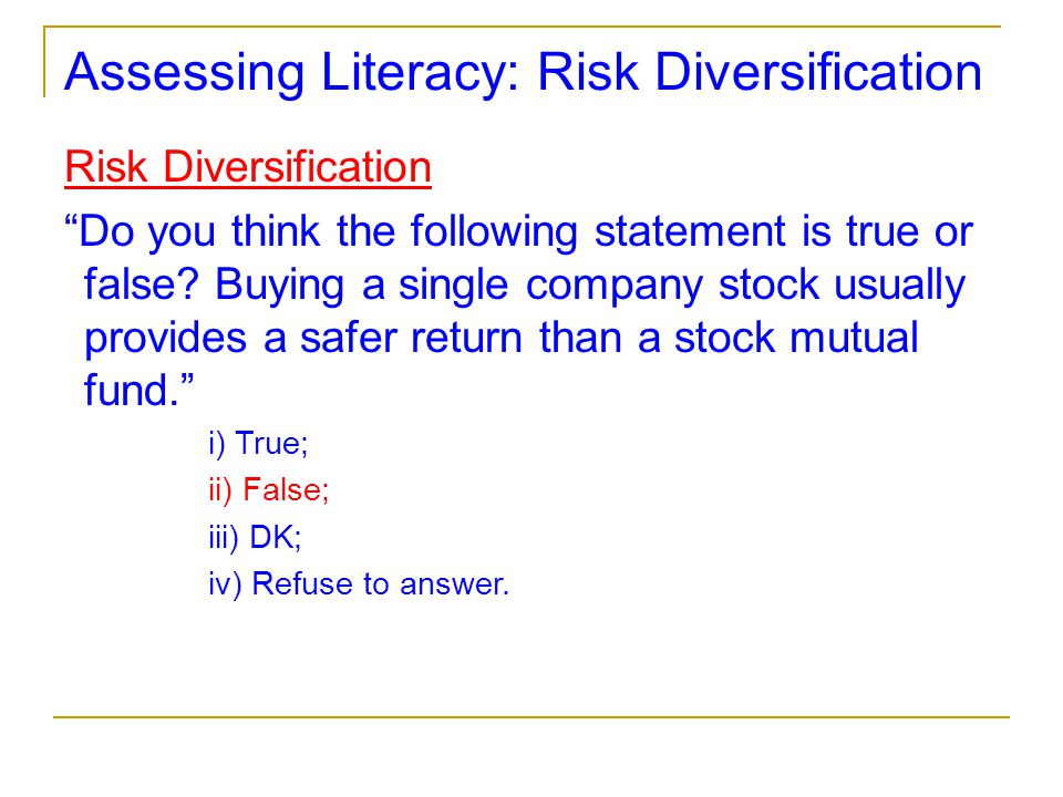 "Assessing Literacy: Risk Diversification Risk Diversification ""Do you think the following statement is true or false? Buying a single company stock us"