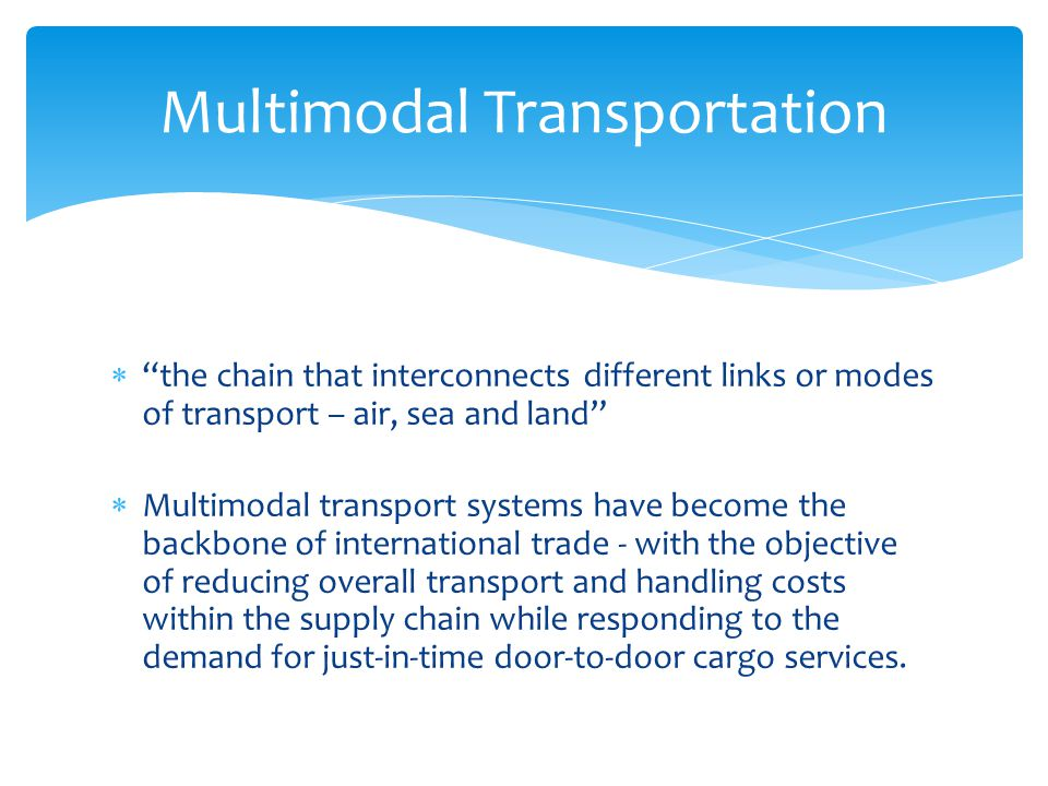 " ""the chain that interconnects different links or modes of transport – air, sea and land""  Multimodal transport systems have become the backbone of"