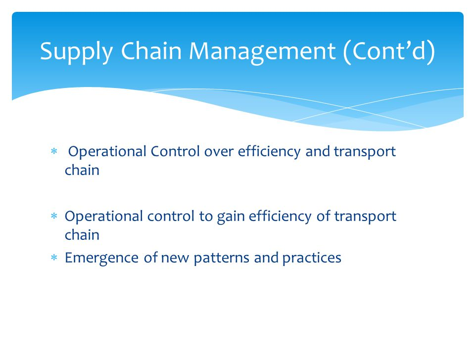  Operational Control over efficiency and transport chain  Operational control to gain efficiency of transport chain  Emergence of new patterns and